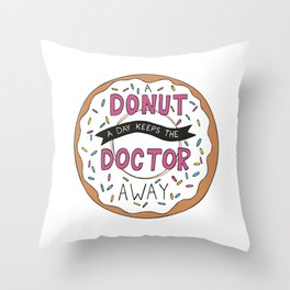 A Donut a Day Keeps the Doctor Away Throw Pillow