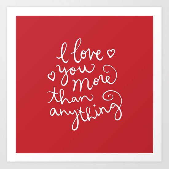 i love you more than anything Art Print
