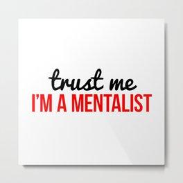 Trust me I'm a mentalist Metal Print