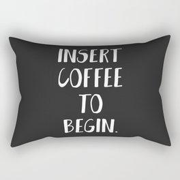 INSERT COFFEE TO BEGIN Rectangular Pillow