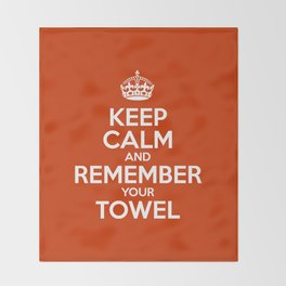 Keep Calm and Remember your Towel Throw Blanket