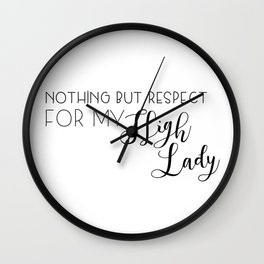 nothing but respect for my high lady Wall Clock
