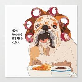 English Bulldog-Good Morning.  It's pee o'clock. Canvas Print
