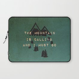 THE MOUNTAIN IS CALLING AND I MUST GO Laptop Sleeve