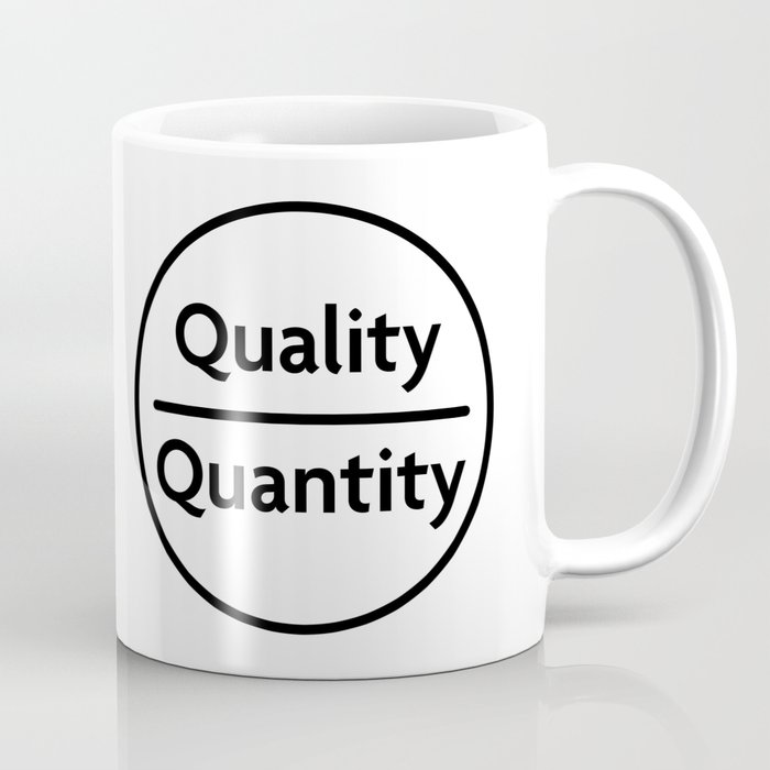 """Quality Over Quantity - Design #1 of the """"Words To Live By"""" series Coffee Mug"""