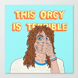 THIS ORGY IS TERRIBLE Canvas Print