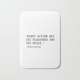 """""""Every action has its pleasures and its price.""""  Socrates Bath Mat"""