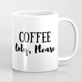 Coffee Only Please Coffee Mug