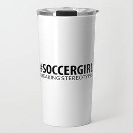Soccer Girl - Breaking Stereotypes Travel Mug