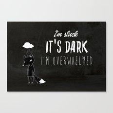 I'm Stuck. It's Dark. I'm Overwhelmed. Canvas Print