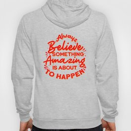 Always Believe. A strong motivational quote Hoody