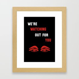 We're Watching Out For You Framed Art Print