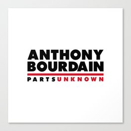 ANTHONY BOURDAIN - PARTS UNKNOWN Canvas Print