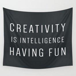 CREATIVITY IS INTELLIGENCE HAVING FUN Wall Tapestry