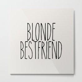 Blonde Best Friend Metal Print