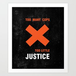 Too many cops, too little justice anti police brutality artwork Art Print