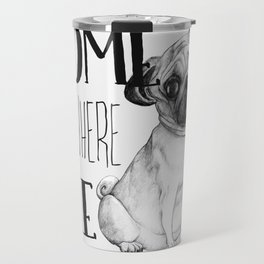 Home Is Where The Dog Is (Pug) White Travel Mug