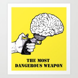 THE MOST DANGEROUS WEAPON Art Print