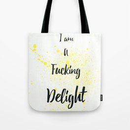 I Am A Fucking Delight Tote Bag