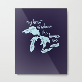 My Heart is Where the Homes Are Great Lakes Metal Print