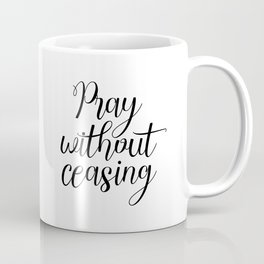 Pray Without Ceasing, Bible Printable Art, Typography, Inspirational Poster, Christian Quote Coffee Mug