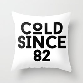 Cold Since 82 Throw Pillow