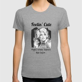 Dolly Parton - Feelin Cute Might Whoop Jolene Dolly Parton Gift T-shirt