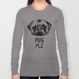 Pug Plz Long Sleeve T-shirt