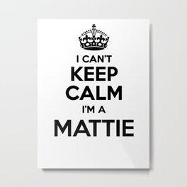 I cant keep calm I am a MATTIE Metal Print