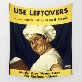 USE LEFTOVERS - MARK of a GOOD COOK - STUDY YOUR 'ARMY COOK' for RECIPES, IDEAS Wall Tapestry