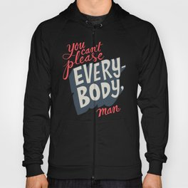 You Can't Please Everyone, Man. Hoody