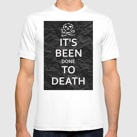 """KEEP CALM HAS BEEN DONE TO DEATH"" T-shirt"