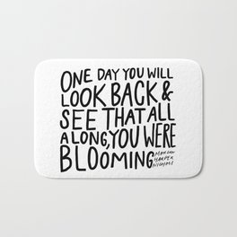 One day you will look back and see that all along, you were blooming Bath Mat