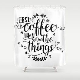 First coffee then do the things. Black text. Shower Curtain