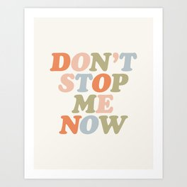 Don't Stop Me Now Art Print