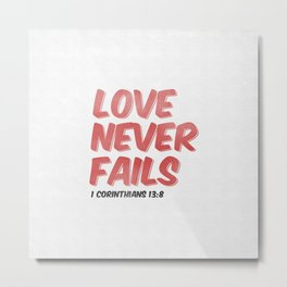 Love Never Fails - 1 Corinthians 13:8 Metal Print