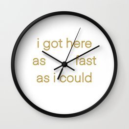 I got here as fast as I could Wall Clock