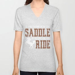 If You Climb Into The Saddle Unisex V-Neck