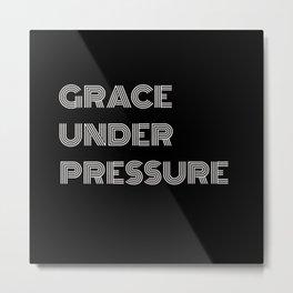 GRACE UNDER PRESSURE Metal Print