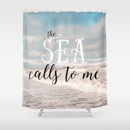 The Sea Calls to Me Shower Curtain