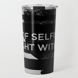 A KIND OF SELFISHNESS Travel Mug