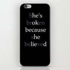 She's Broken because she believed or He's ok because he lied? iPhone & iPod Skin