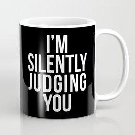 I'M SILENTLY JUDGING YOU (Black & White) Coffee Mug
