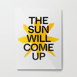 The Sun Will Come Up Metal Print
