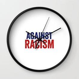 Against Racism | Antifacism Liberal Tolerance Gifts Wall Clock