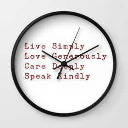 Inspiration for a good life - Live Simply, Love Generously, Care Deeply, Speak Kindly Wall Clock