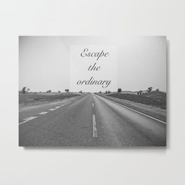 """EXCLUSIVE SERIES"" Escape the ordinary Metal Print"