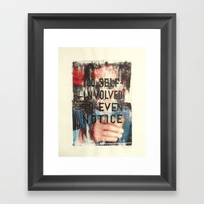 TOO SELF INVOLVED Framed Art Print