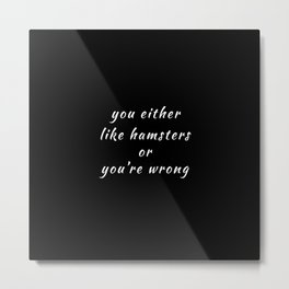 Funny You're Either Love Hamsters Or You're Wrong Pun Quote Sayings Metal Print