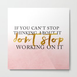 Don't stop working on it Metal Print